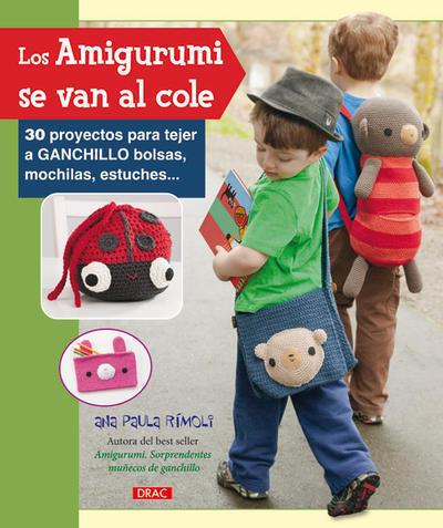 Los Amigurumi se van al Cole: 30 Proyectos para tejer a ganchillo por Ana Paula Rimoli